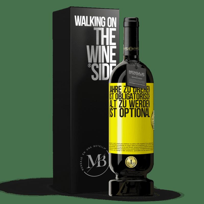 29,95 € Kostenloser Versand | Rotwein Premium Edition MBS® Reserva Jahre zu drehen ist obligatorisch, alt zu werden ist optional Gelbes Etikett. Anpassbares Etikett Reserva 12 Monate Ernte 2013 Tempranillo